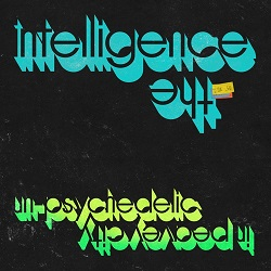 THE INTELLIGENCE... - UN-PSYCHEDELIC IN PEAVEY CITY...