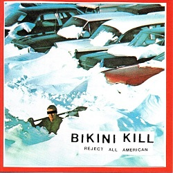 BIKINI KILL... - REJECT ALL AMERICAN...