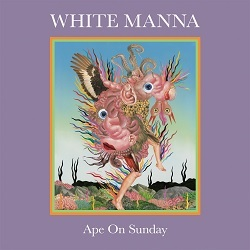 WHITE MANNA... - APE ON SUNDAY...