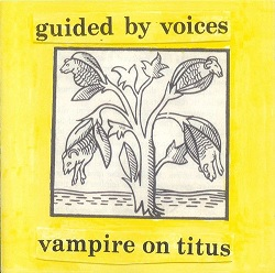 GUIDED BY VOICES... - VAMPIRE ON TITUS...