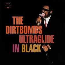 DIRTBOMBS... - ULTRAGLIDE IN BLACK...