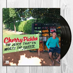 CHERRY PICKLES... - THE JUICE THAT'S WORTH...