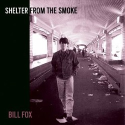 BILL FOX... - SHELTER FROM THE SMOKE...