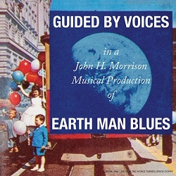 GUIDED BY VOICES... - EARTH MAN BLUES...