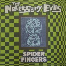 NECESSARY EVILS... - SPIDER FINGERS...
