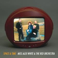MISS ALEX WHITE AND... - SPACE & TIME...