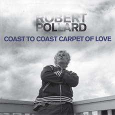 ROBERT POLLARD... - COAST TO COAST...