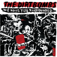 DIRTBOMBS... - WE HAVE YOU SURROUNDED...