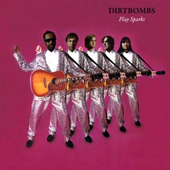 DIRTBOMBS... - PLAY SPARKS...