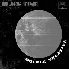 BLACK TIME... - DOUBLE NEGATIVE...