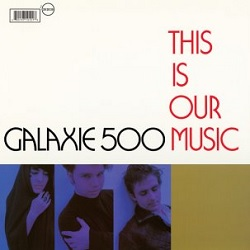 GALAXIE 500... - THIS IS OUR MUSIC...