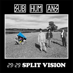 SUBHUMANS... - 29:29 SPLIT VISION...