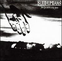 SUBHUMANS... - FROM THE CRADLE TO...