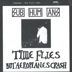 SUBHUMANS... - TIME FLIES/RATS...