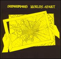 SUBHUMANS... - WORLDS APART...
