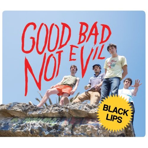 BLACK LIPS... - GOOD BAD NOT EVIL...