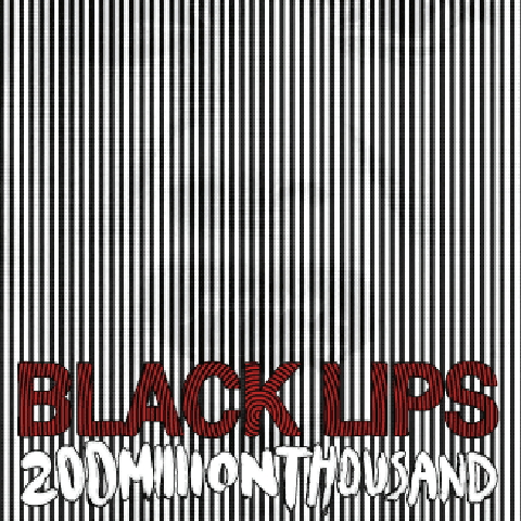 BLACK LIPS... - 200 MILLION THOUSAND...