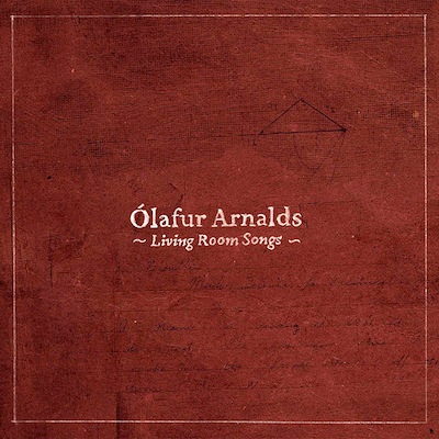 OLAFUR ARNALDS... - LIVING ROOM SONGS...