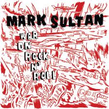MARK SULTAN... - WAR ON ROCK 'N'...