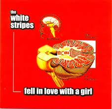 THE WHITE STRIPES... - FELL IN LOVE WITH...