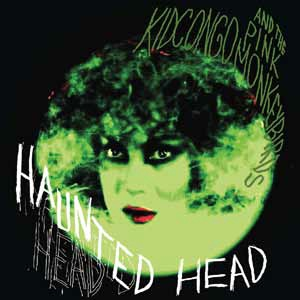KID CONGO & THE... - HAUNTED HEAD...