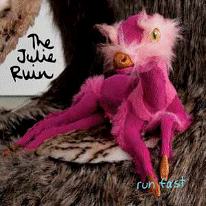 THE JULIE RUIN... - RUN FAST...