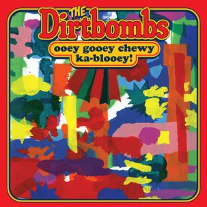 DIRTBOMBS... - OOEY GOOEY CHEWY KA-BLOOEY!...