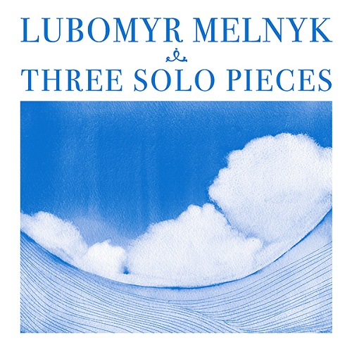 LUBOMYR MELNYK... - THREE SOLO PIECES...