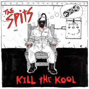 SPITS, THE... - KILL THE KOOL...