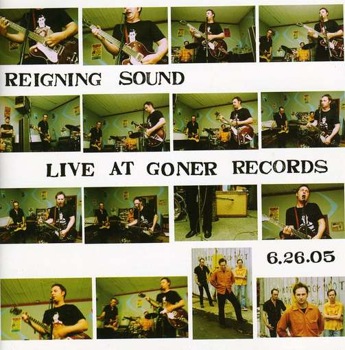 REIGNING SOUND... - LIVE AT GONER RECORDS...