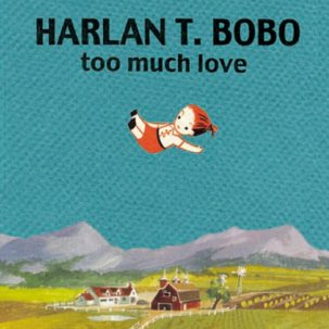 HARLAN T. BOBO... - TOO MUCH LOVE...