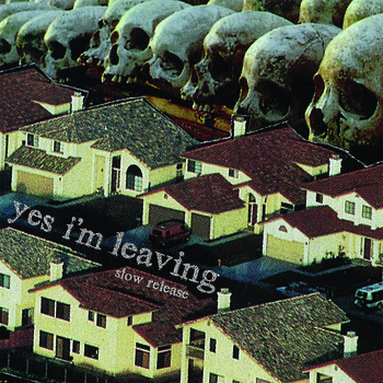 YES I'M LEAVING... - SLOW RELEASE...