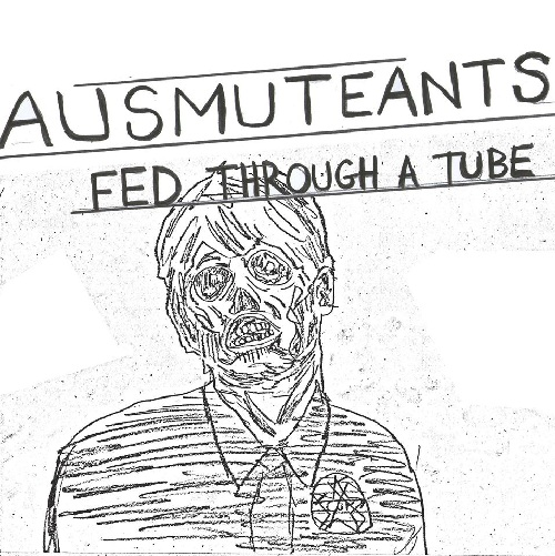 AUSMUTEANTS... - FED THROUGH A TUBE...