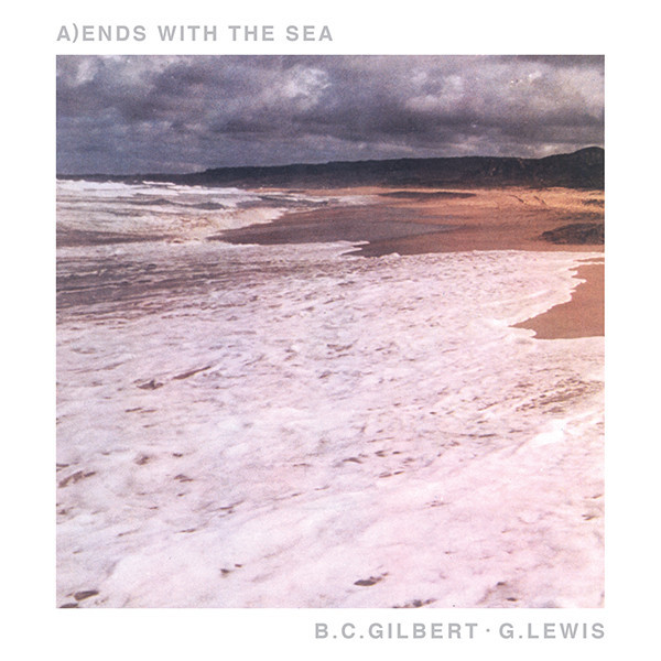 B.C.GILBERT / G.LEWIS... - ENDS WITH THE SEA...