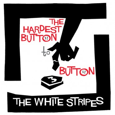 THE WHITE STRIPES... - THE HARDEST BUTTON TO...