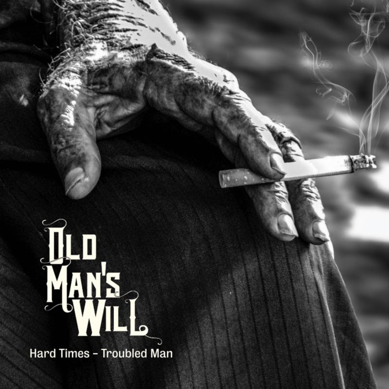 OLD MAN'S WILL... - HARD TIMES - TROUBLED...