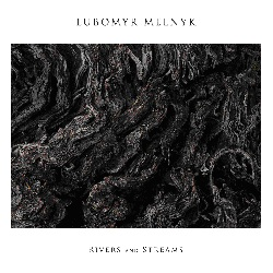 LUBOMYR MELNYK... - RIVERS AND STREAMS...
