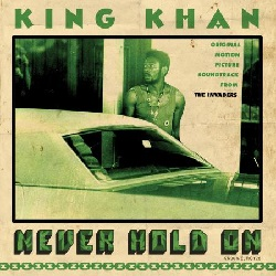 KING KHAN... - NEVER HOLD ON /...