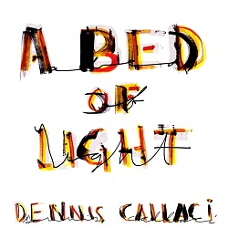 DENNIS CALLACI... - A BED OF LIGHT...