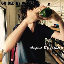 GUIDED BY VOICES... - AUGUST BY CAKE...