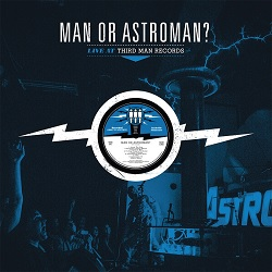 MAN... OR ASTRO-MAN?... - LIVE AT THIRD MAN...