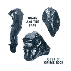 CHAIN & THE GANG... - BEST OF CRIME ROCK...