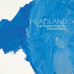 HEADLAND... - TRUE FLOWERS FROM THIS...
