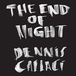 DENNIS CALLACI... - THE END OF NIGHT...