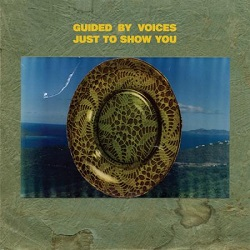 GUIDED BY VOICES... - JUST TO SHOW YOU...