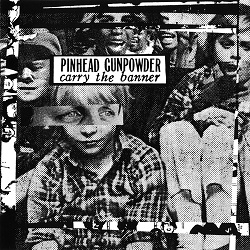 PINHEAD GUNPOWDER... - CARRY THE BANNER...