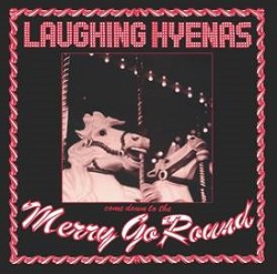 LAUGHING HYENAS ... - MERRY GO ROUND...