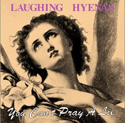 LAUGHING HYENAS ... - YOU CAN'T PRAY A...