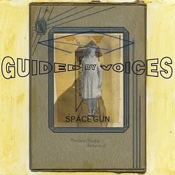 GUIDED BY VOICES... - SPACE GUN...