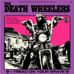 THE DEATH WHEELERS ... - I TREAD ON YOUR...